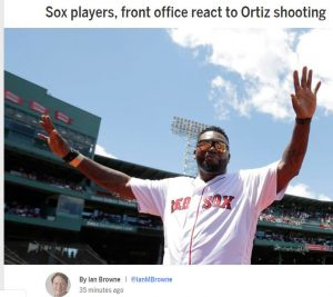 BOSTON STRONG NEWS – Sox react to David Ortiz Shooting